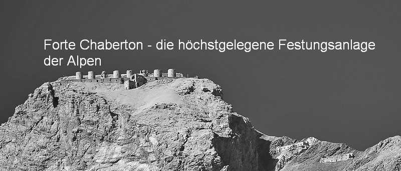 Forte Chaberton, höchstgelegen Festungsanlage der Alpen (3.136 m) - Foto: © Wolfram Mikuteit